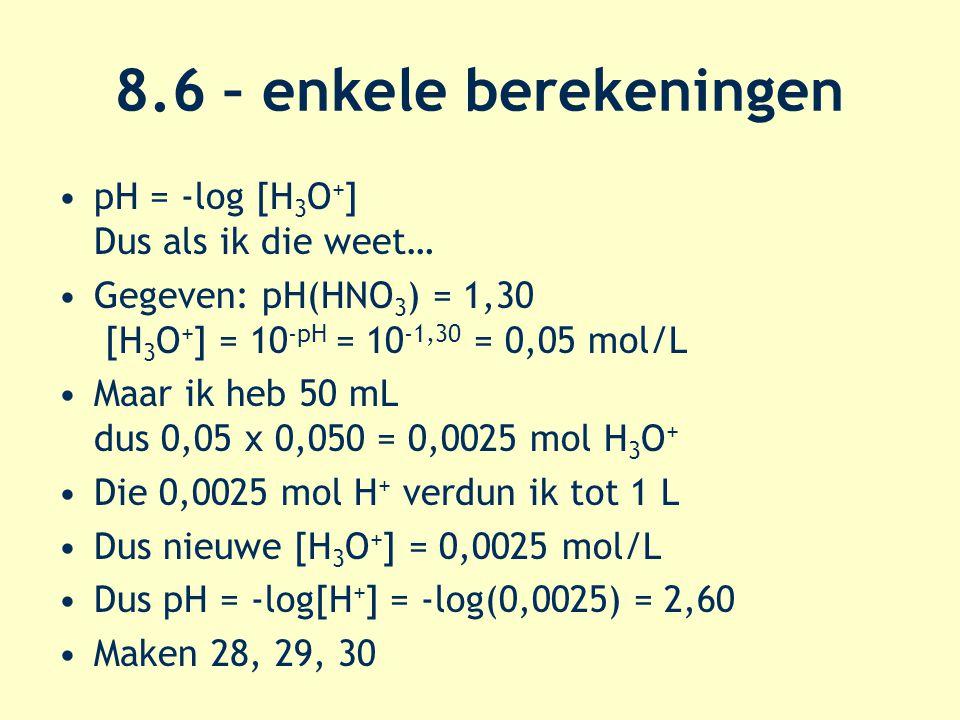 8.6 – enkele berekeningen pH = -log [H3O+] Dus als ik die weet…
